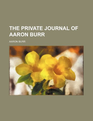 9781235263682: The Private Journal of Aaron Burr