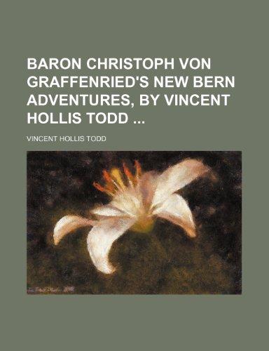 9781235264528: Baron Christoph Von Graffenried's New Bern Adventures, by Vincent Hollis Todd