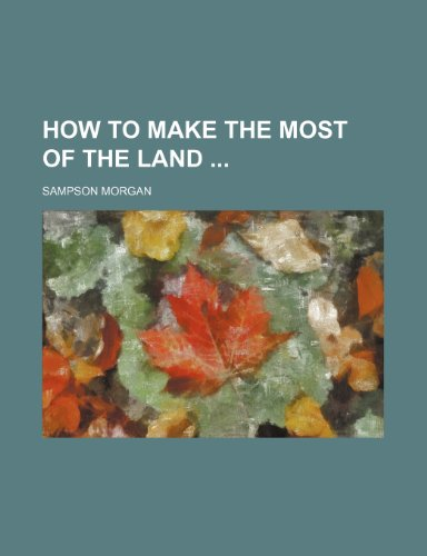 9781235269820: How to Make the Most of the Land