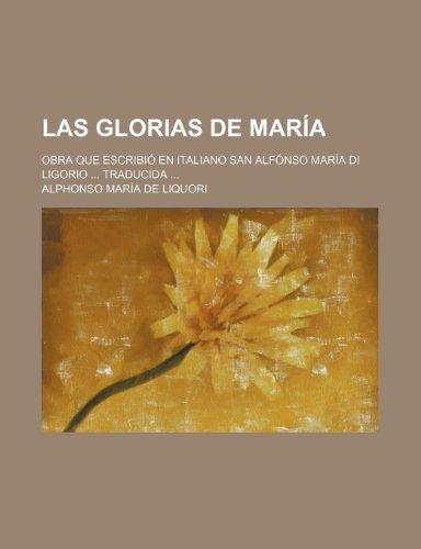 9781235273544: Las Glorias de Maria; Obra Que Escribio En Italiano San Alfonso Maria Di Ligorio Traducida