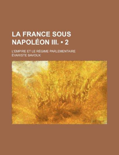 9781235274329: La France Sous Napoleon III. (2); L'Empire Et Le Regime Parlementaire