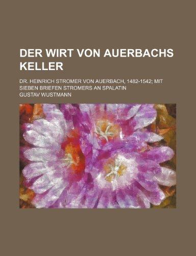 9781235276989: Der Wirt Von Auerbachs Keller; Dr. Heinrich Stromer Von Auerbach, 1482-1542 Mit Sieben Briefen Stromers an Spalatin