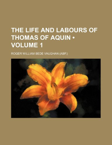 9781235278099: The Life and Labours of Thomas of Aquin (Volume 1)