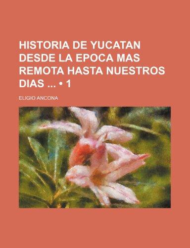 9781235280467: Historia de Yucatan Desde La Epoca Mas Remota Hasta Nuestros Dias (1) (Spanish Edition)