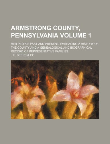 9781235281778: Armstrong County, Pennsylvania Volume 1; her people past and present, embracing a history of the county and a genealogical and biographical record of representative families