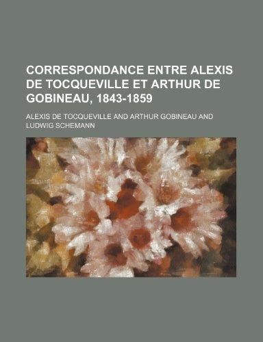 Correspondance Entre Alexis de Tocqueville et Arthur de Gobineau, 1843-1859 (French Edition) (123529093X) by Tocqueville, Alexis de