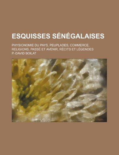 9781235293634: Esquisses Senegalaises; Physionomie Du Pays, Peuplades, Commerce, Religions, Passe Et Avenir, Recits Et Legendes