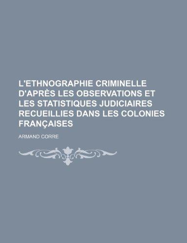 9781235295317: L'Ethnographie Criminelle D'Apres Les Observations Et Les Statistiques Judiciaires Recueillies Dans Les Colonies Francaises
