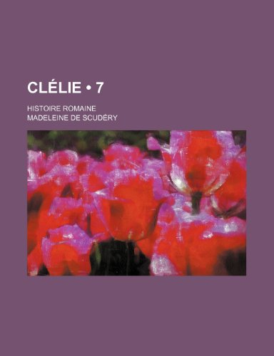 9781235297403: Clelie (7); Histoire Romaine