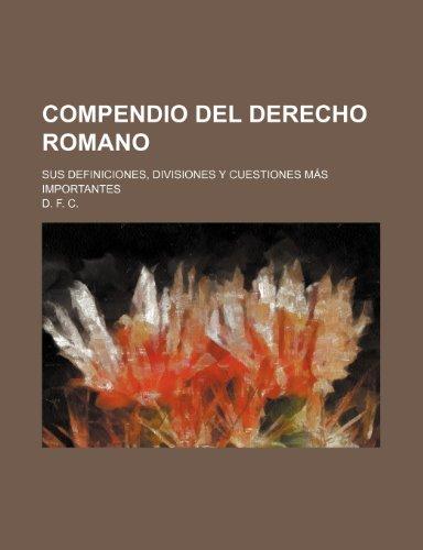 9781235301926: Compendio Del Derecho Romano; Sus Definiciones, Divisiones Y Cuestiones Más Importantes