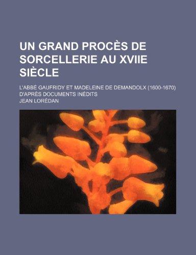 9781235304682: Un Grand Procès de Sorcellerie Au Xviie Siècle; L'abbé Gaufridy et Madeleine de Demandolx (1600-1670) D'après Documents Inédits