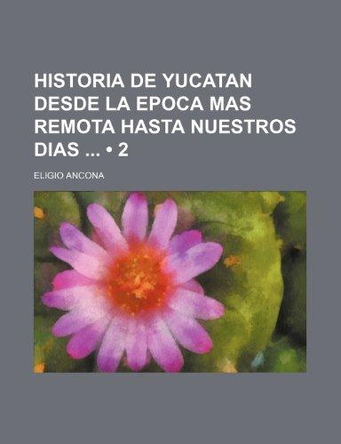 9781235306525: Historia de Yucatan Desde La Epoca Mas Remota Hasta Nuestros Dias (2)