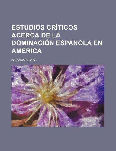 9781235312472: Estudios Criticos Acerca de La Dominacion Espanola En America (6)