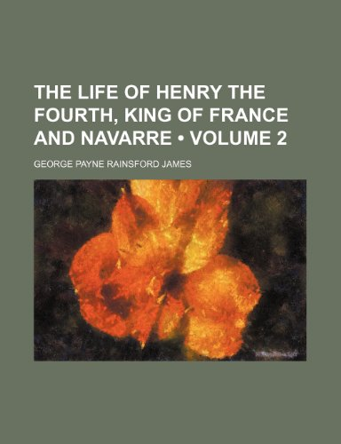 9781235314247: The Life of Henry the Fourth, King of France and Navarre (Volume 2)