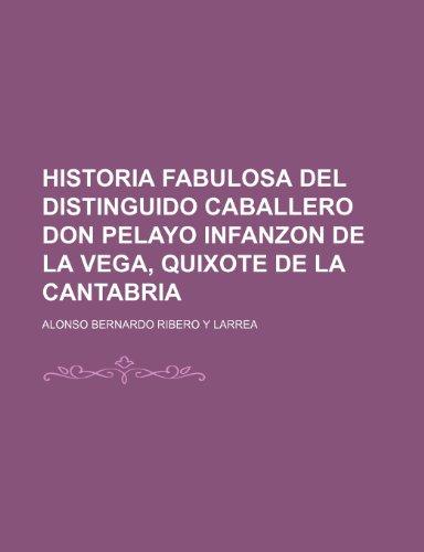 9781235318696: Historia Fabulosa Del Distinguido Caballero Don Pelayo Infanzon de La Vega, Quixote de La Cantabria