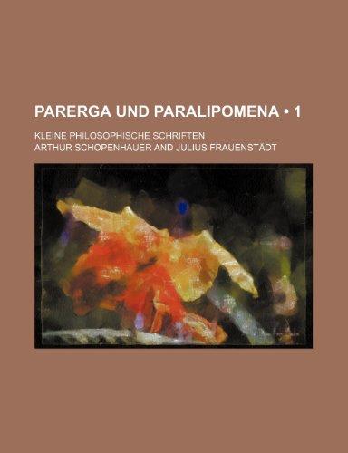 Parerga Und Paralipomena (1); Kleine Philosophische Schriften (1235323439) by Arthur Schopenhauer