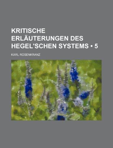 9781235326127: Kritische Erläuterungen Des Hegel'schen Systems (5) (German Edition)