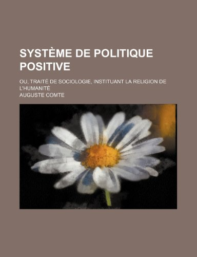 9781235330292: Systeme de Politique Positive (3); Ou, Traite de Sociologie, Instituant La Religion de L'Humanite