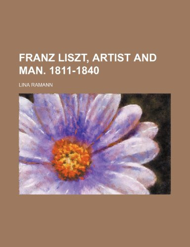 9781235330346: Franz Liszt, Artist and Man. 1811-1840