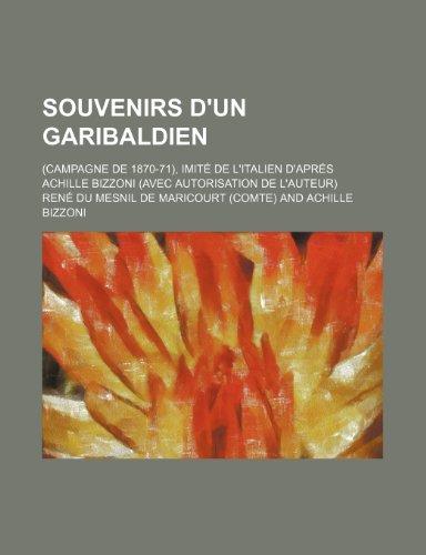 9781235340772: Souvenirs D'Un Garibaldien; (Campagne de 1870-71), Imite de L'Italien D'Apres Achille Bizzoni (Avec Autorisation de L'Auteur)
