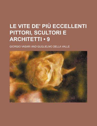 Le Vite de' Piu Eccellenti Pittori, Scultori E Architetti (9) (Italian Edition) (1235341534) by Vasari, Giorgio