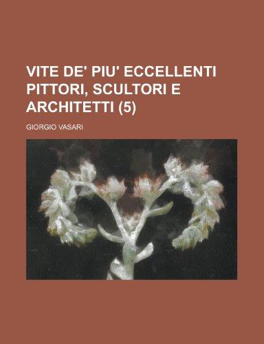 Vite de' Piu' Eccellenti Pittori, Scultori E Architetti (5) (1235343537) by Giorgio Vasari