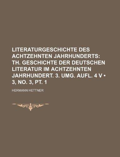 9781235344947: Literaturgeschichte Des Achtzehnten Jahrhunderts (3, no. 3, pt. 1); Th. Geschichte Der Deutschen Literatur Im Achtzehnten Jahrhundert. 3. Umg. Aufl. 4 V