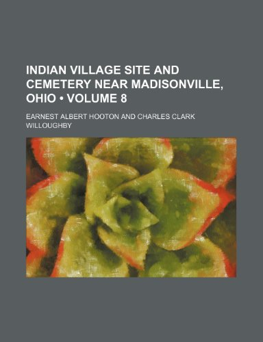 9781235346149: Indian Village Site and Cemetery Near Madisonville, Ohio (Volume 8)
