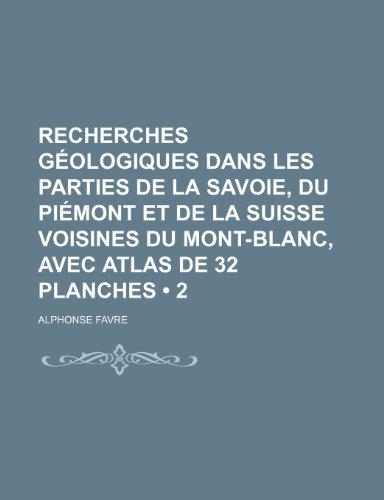 9781235347443: Recherches Géologiques Dans Les Parties de La Savoie, Du Piémont et de La Suisse Voisines Du Mont-Blanc, Avec Atlas de 32 Planches (2) (French Edition)