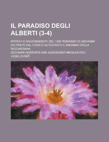 9781235349249: Il Paradiso Degli Alberti (3-4); Ritrovi E Ragionamenti del 1389 Romanzo Di Giovanni Da Prato Dal Codice Autografo E Anonimo Della Riccardiana
