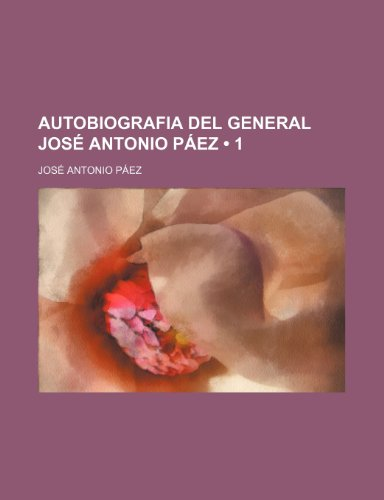 9781235351952: Autobiografia Del General José Antonio Páez (1) (Spanish Edition)