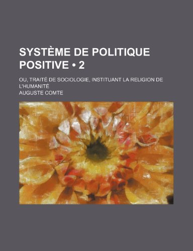 9781235353024: Systeme de Politique Positive (2); Ou, Traite de Sociologie, Instituant La Religion de L'Humanite