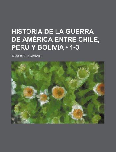 9781235355165: Historia de La Guerra de América Entre Chile, Perú Y Bolivia (1-3)
