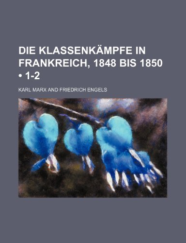Die Klassenkämpfe in Frankreich, 1848 Bis 1850 (1-2) (9781235356902) by Karl Marx