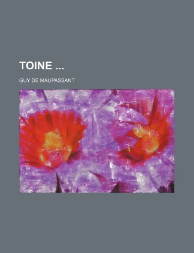 Toine (French Edition) (123536030X) by de Maupassant, Guy; Maupassant, Guy De