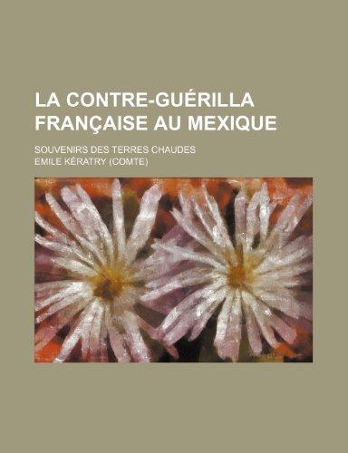 9781235360381: La Contre-Guerilla Francaise Au Mexique; Souvenirs Des Terres Chaudes (French Edition)