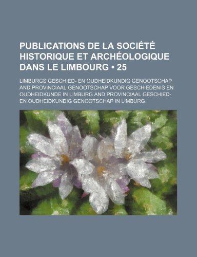 9781235360404: Publications de La Societe Historique Et Archeologique Dans Le Limbourg (25)