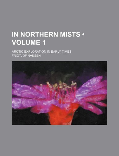 In Northern Mists (Volume 1); Arctic Exploration in Early Times (9781235365249) by Fridtjof Nansen