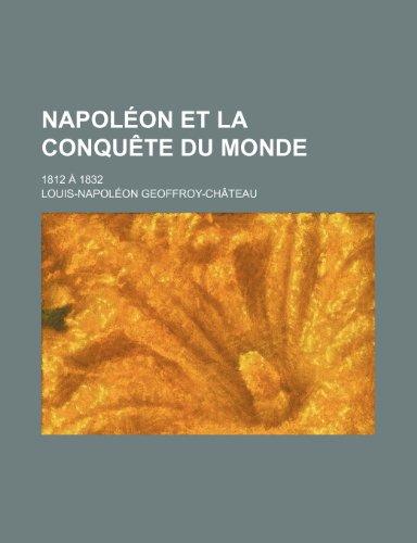9781235370212: Napoleon Et La Conquete Du Monde; 1812 a 1832