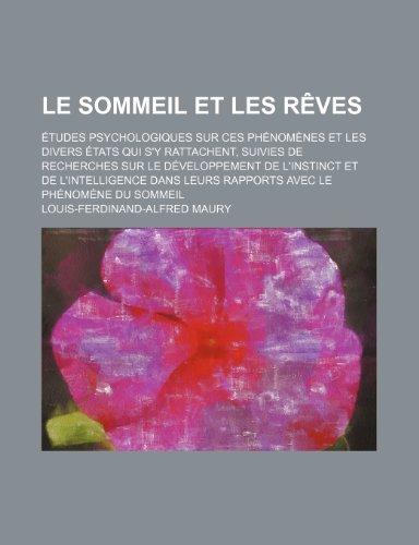 9781235372230: Le Sommeil Et Les Reves; Etudes Psychologiques Sur Ces Phenomenes Et Les Divers Etats Qui S'y Rattachent, Suivies de Recherches Sur Le Developpement