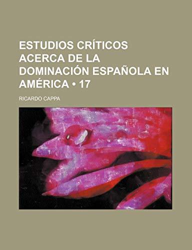 9781235374302: Estudios Críticos Acerca de La Dominación Española En América (17)