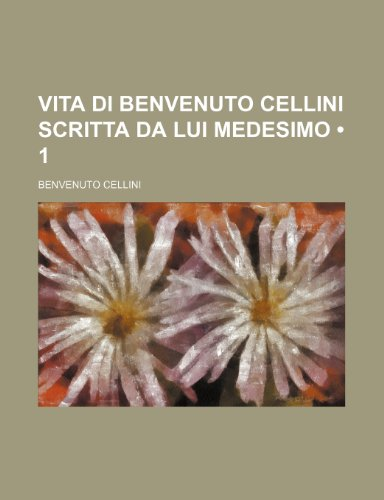 9781235375071: Vita Di Benvenuto Cellini Scritta Da Lui Medesimo (1)