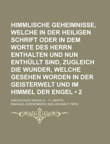 Himmlische Geheimnisse, Welche in Der Heiligen Schrift Oder in Dem Worte Des Herrn Enthalten Und Nun Enthüllt Sind, Zugleich Die Wunder, Welche ... (2 ); Erstes Buch Mosis, 8. - 11. Kapitel (1235381382) by Emanuel Swedenborg