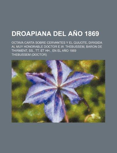 9781235385087: Droapiana del Ano 1869; Octava Carta Sobre Cervantes y El Quijote, Dirigida Al Muy Honorable Doctor E.W. Thebussem, Baron de Thirment, SS., Tt. Et Hh. (Spanish Edition)