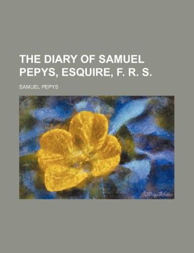 9781235385469: The Diary of Samuel Pepys, Esquire, F. R. S.