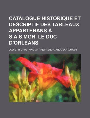 9781235389498: Catalogue Historique Et Descriptif Des Tableaux Appartenans A S.A.S.Mgr. Le Duc D'Orleans