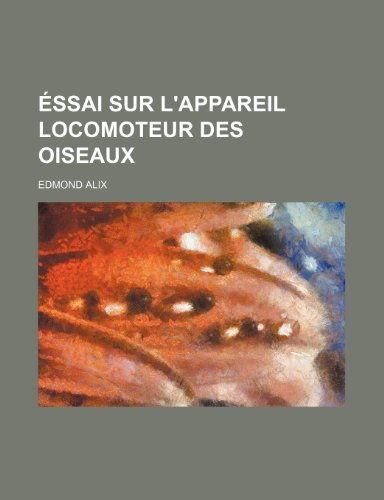 9781235393228: Éssai Sur L'appareil Locomoteur Des Oiseaux (French Edition)
