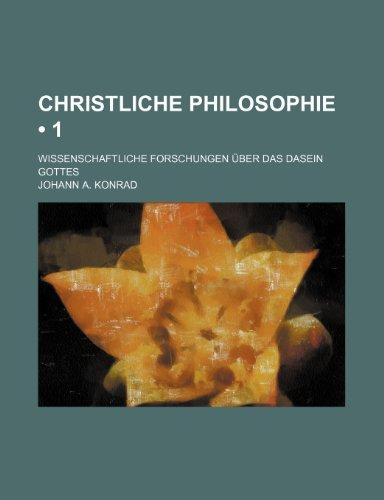 9781235394386: Christliche Philosophie (1); Wissenschaftliche Forschungen Über Das Dasein Gottes (German Edition)
