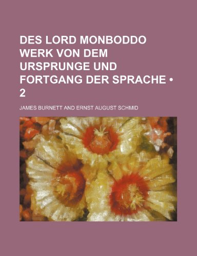 Des Lord Monboddo Werk Von Dem Ursprunge Und Fortgang Der Sprache (2) (9781235408328) by Burnett, James