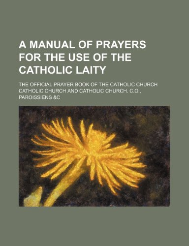 A manual of prayers for the use: Catholic Church